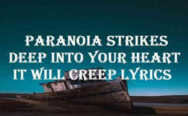 Paranoia Strikes Deep Into Your Heart It Will Creep Lyrics