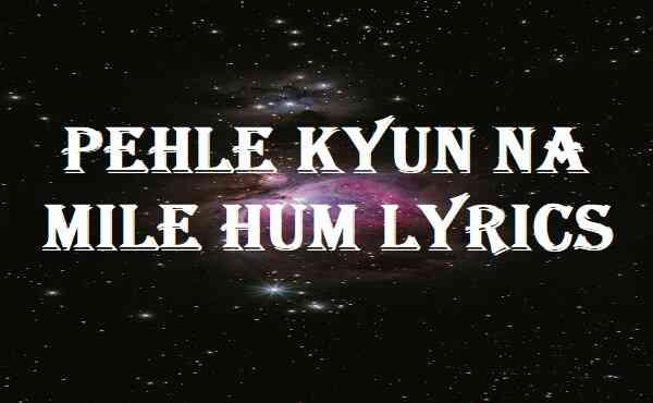 Pehle Kyun Na Mile Hum Lyrics