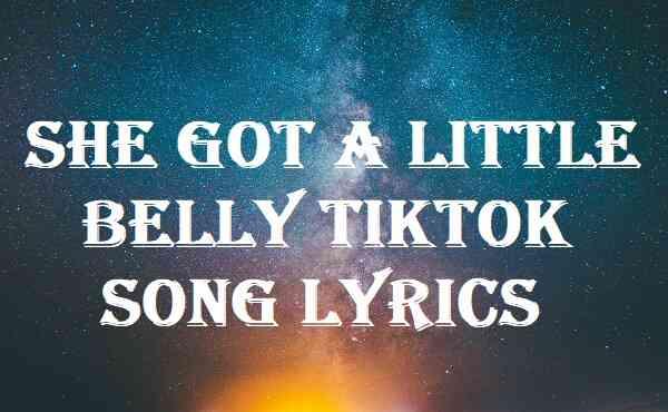 She Got A Little BellyTiktok Song Lyrics