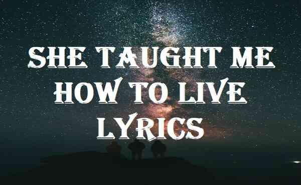 She Taught Me How To Live Lyrics