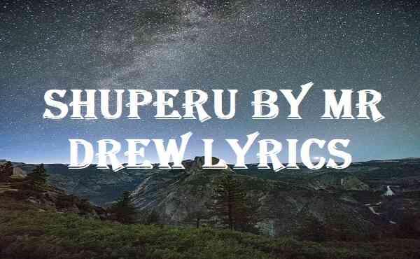 Shuperu By Mr Drew Lyrics
