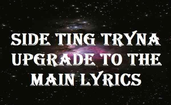 Side Ting Tryna Upgrade To The Main Lyrics