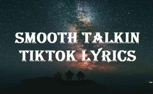Smooth Talkin Tiktok Lyrics