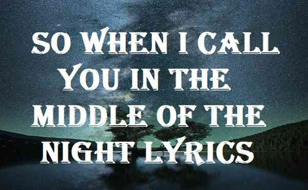 So When I Call You In The Middle Of The Night Lyrics