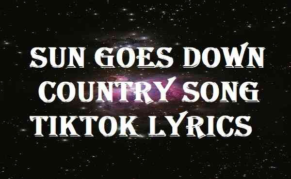 Sun Goes Down Country Song Tiktok Lyrics