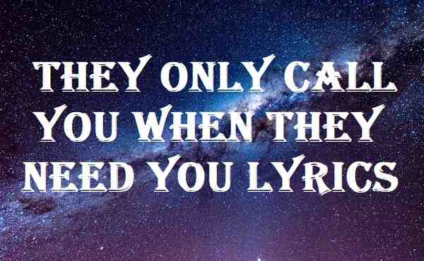 They Only Call You When They Need You Lyrics