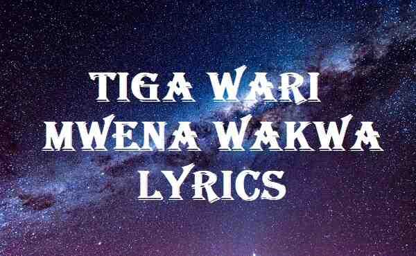Tiga Wari Mwena Wakwa Lyrics