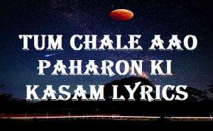 Tum Chale Aao Paharon Ki Kasam Lyrics