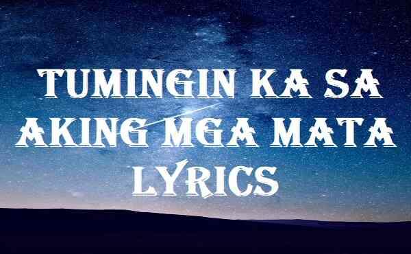 Tumingin Ka Sa Aking Mga Mata Lyrics