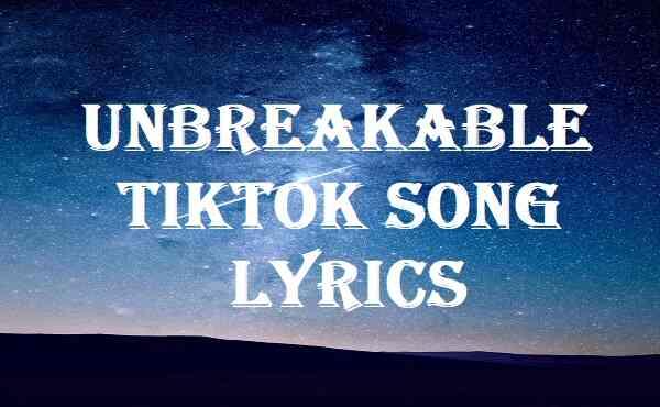 Unbreakable Tiktok Song Lyrics
