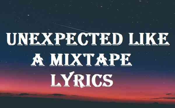 Unexpected Like A Mixtape Lyrics