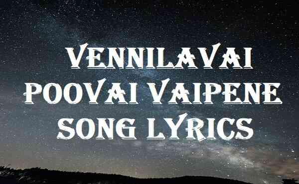 Vennilavai Poovai Vaipene Song Lyrics