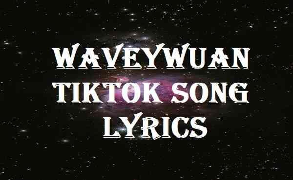 Waveywuan Tiktok Song Lyrics