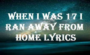 When I Was 17 I Ran Away From Home Lyrics