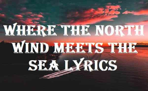 Where The North Wind Meets The Sea Lyrics