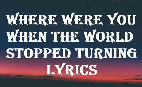 Where Were You When The World Stopped Turning Lyrics
