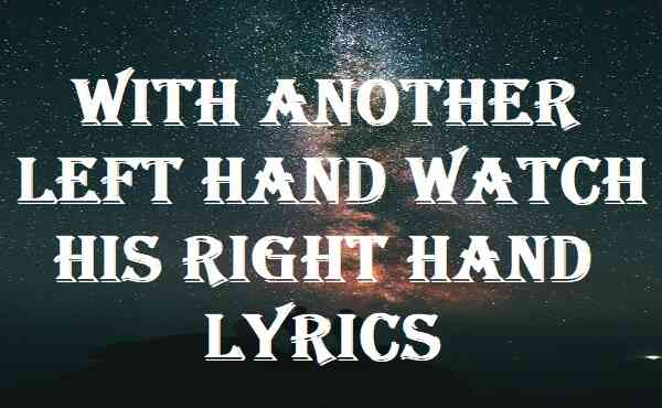 With Another Left Hand Watch His Right Hand Lyrics