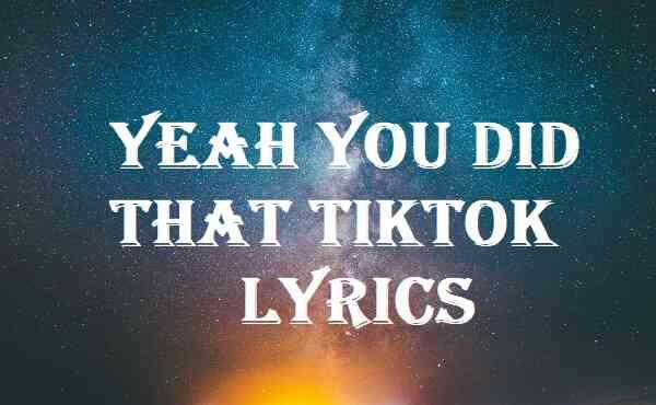 Yeah You Did That Tiktok Lyrics
