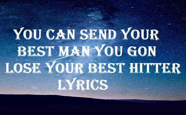 You Can Send Your Best Man You Gon Lose Your Best Hitter Lyrics