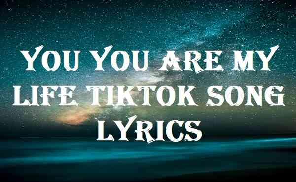 You You Are My Life Tiktok Song Lyrics