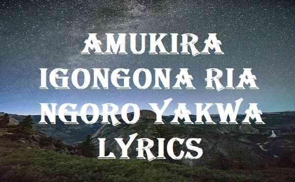 Amukira Igongona Ria Ngoro Yakwa Lyrics
