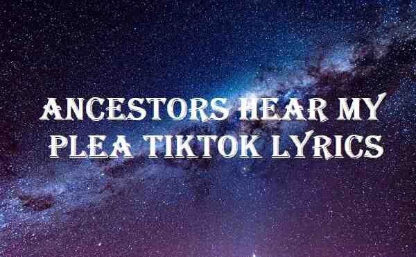 Ancestors Hear My Plea Tiktok Lyrics