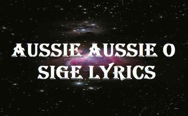 Aussie Aussie O Sige Lyrics