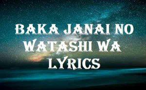 Baka Janai No Watashi Wa Lyrics