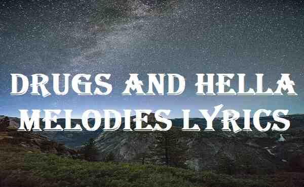 Drugs And Hella Melodies Lyrics