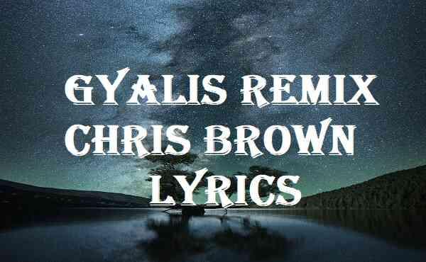 Gyalis Remix Chris Brown Lyrics