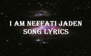 I Am Neffati Jaden Song Lyrics