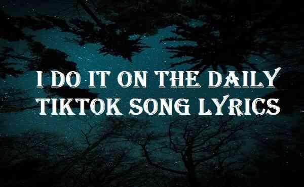 I Do It On The Daily Tiktok Song Lyrics