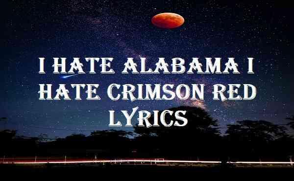 I Hate Alabama I Hate Crimson Red Lyrics
