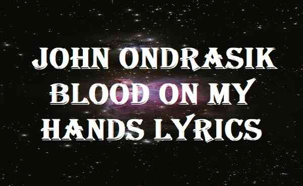 John Ondrasik Blood On My Hands Lyrics