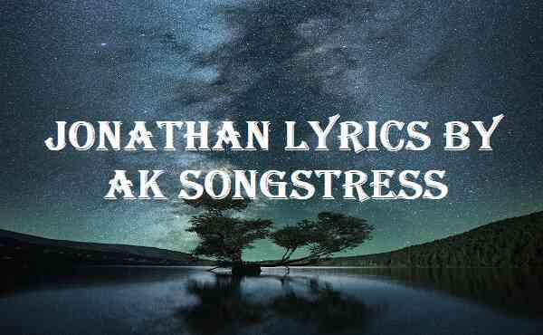 Jonathan Lyrics By Ak Songstress