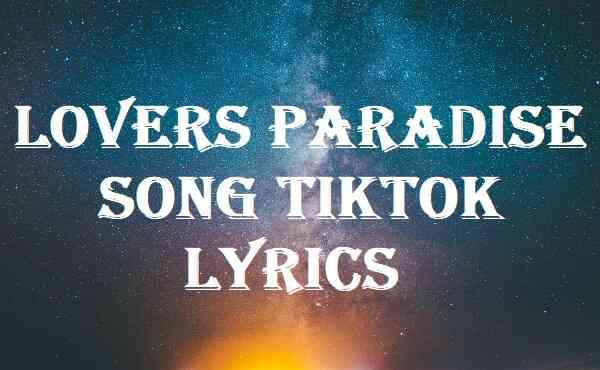 Lovers Paradise Song TikTok Lyrics