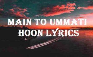 Main To Ummati Hoon Lyrics