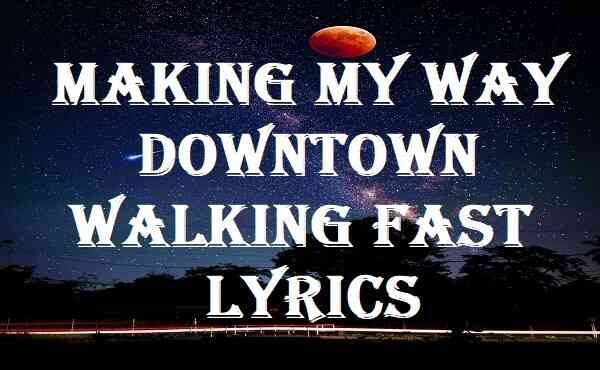 Making My Way Downtown Walking Fast Lyrics