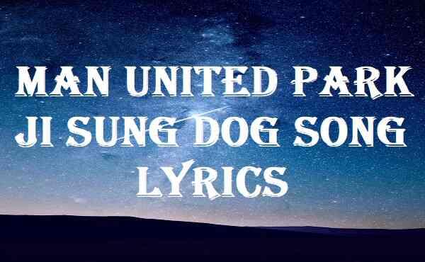 Man United Park Ji Sung Dog Song Lyrics