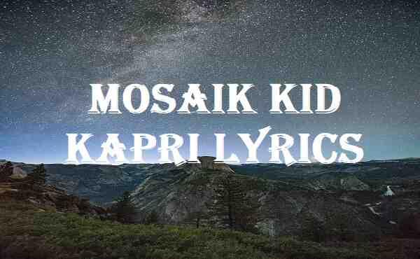 Mosaik Kid Kapri Lyrics