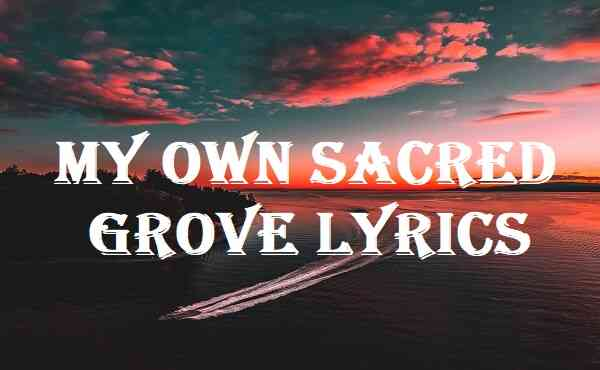 My Own Sacred Grove Lyrics