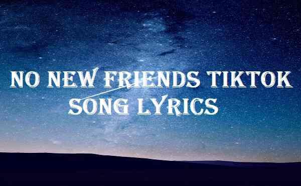 No New Friends Tiktok Song Lyrics