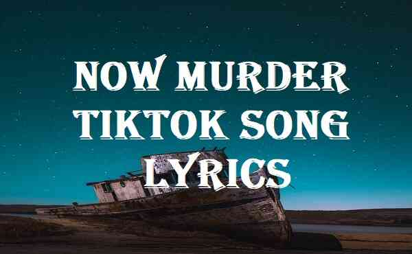Now Murder Tiktok Song Lyrics