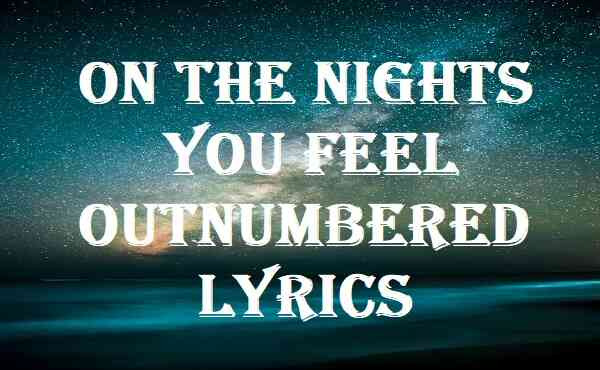 On The Nights You Feel Outnumbered Lyrics