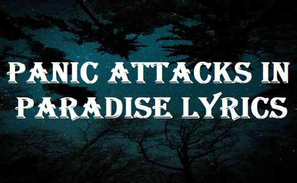 Panic Attacks In Paradise Lyrics