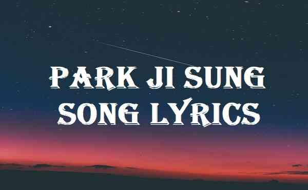 Park Ji Sung Song Lyrics