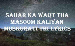 Sahar Ka Waqt Tha Masoom Kaliyan Muskurati Thi Lyrics