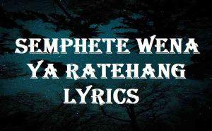 Semphete Wena Ya Ratehang Lyrics