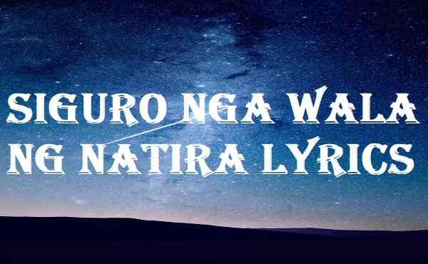 Siguro Nga Wala Ng Natira Lyrics