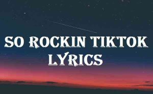 So Rockin Tiktok Lyrics
